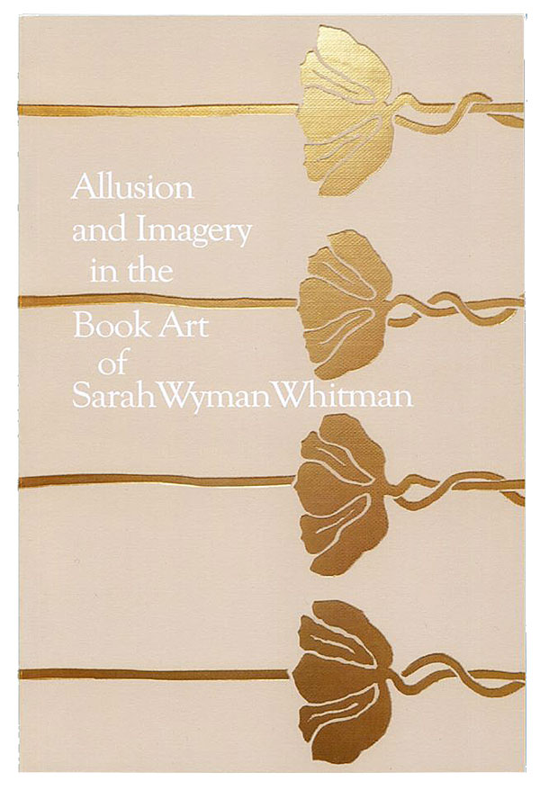 ALLUSION AND IMAGERY IN THE BOOK ART OF SARAH WYMAN WHITMAN CATALOGUE 1